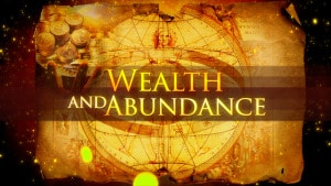 wealth and abundance is yours